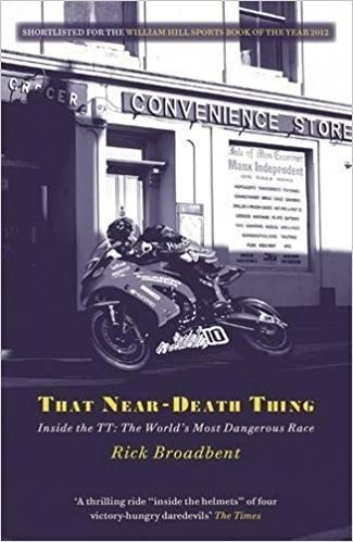 That Near Death Thing – Inside the Most Dangerous Race in the World by Rick Broadbent